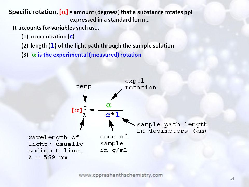Specific rotation, [] = amount (degrees) that a substance rotates ppl